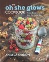 The Oh She Glows Cookbook: Vegan Recipes To Glow From The Inside Out Paperback